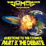 Questions to the Cosmos Part 3 - The Debate