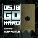 0518 GO HARD WARM UP MIX BY MORPHONICS