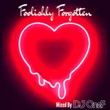 @DJOneF Foolishly Forgotten [Old School Valentines Mix]