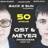 BACK 2 SUN Radioshow Episode 50 (Ost & Meyer Guest Mix) @ EDM Radio
