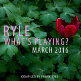 Ryle, What's Playing? (March 2016)