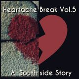 Heartache Break Vol 5 : A Southside Story