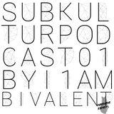 Subkultur Podcast 01 by I1 Ambivalent