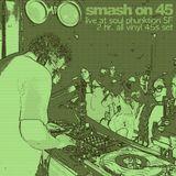Smash On 45 All vinyl set Live @ Soul Phunktion SF