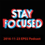 2016-11-23 Stay Focused EP 02