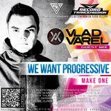 Make One - We Want Progressive#025(Vlad Varel Guest mix)
