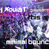 "This is ""Minimal Bounce"" ft DJ Xquizit"