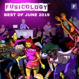 Fusicology's Best of June 2019