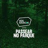#126 SEIS MÚSICAS PARA PASSEAR NO PARQUE