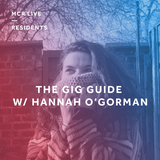 The Gig Guide W/ Hannah O'Gorman - Wednesday 20th March 2019 - MCR Live Residents