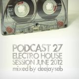 PODCAST #27 | ELECTRO/HOUSE SESSION ! (June 2012)