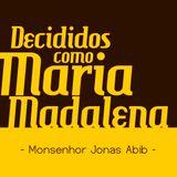 """Decididos como Maria Madalena"" (Monsenhor Jonas Abib)"