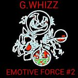G.WHIZZ - EMOTIVE FORCE #2