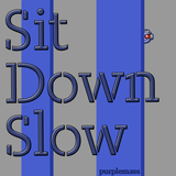 Sit Down Slow