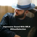 Impressive Sound With Mr.K Mix By Shosho #RitualSelection