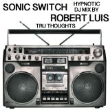 Sonic Switch Hypnotic DJ Mix by Robert Luis Tru Thoughts