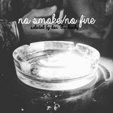 No Smoke/No Fire
