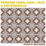 2: TURKISH FUNK, PROG, JAZZ & SOUL (MIXED BY DAN DREHN)