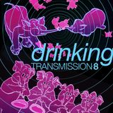 Transmission 8 DRINKING SONGS