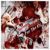 For The Kill - Dj Anthony Vasquez