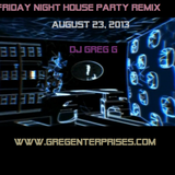 Friday Night House Party Remix August 23 2013