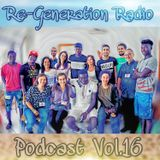 Re-Generation Radio Podcast Vol.16