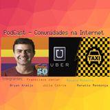 PodCast - Comunidade na Internet | Marcelo freixo, Uber vs Táxi.