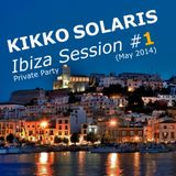 KIKKO SOLARIS - IBIZA PRIVATE PARTY DJ SET #1 (MAY 2014)