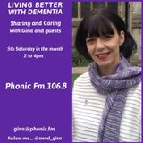 Living Better With Dementia with Gina Awad on Phonic FM. First broadcast Saturday 30 June.