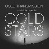 "COLD TRANSMISSION presents ""COLD STARS"" Nachtplan Special"