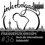 Frequenzkonsum #36 - Hoch die internationale Solidarität!