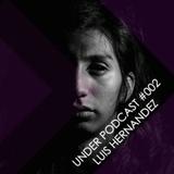 Under Podcast #002 - Luis Hernandez