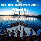 We Are Defected 2018 Mixed By DJ PHIL MASTER D