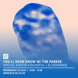 You'll Soon Know w/ Tim Parker, Kidkanevil & Nonames - 21st October 2015