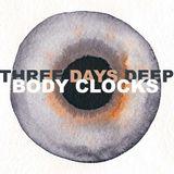 Three Days Deep W/Body Clocks: 15-02-17