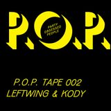 P.O.P. TAPE 002 Leftwing & Kody