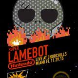 LAMEBOT - Nintendo All-Stars Live Set (Live @ Churchill's 11.29.15)