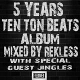 Rekless presents 5 years of Ten Ton Beats LP in the mix (with special guest Jingles)