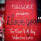 FULLSCALE presents: For Ever & A Day (valentine's mix)