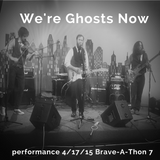 We're Ghosts Now Performance Brave-A-Thon 7