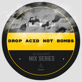 Drop ACID NOT Bombs (VOL.01). Studio mix