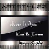 "Special ArtStylez - "" Keep It Raw "" Mixed By Hewarne"