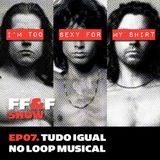 EP0007 - Tudo igual no loop musical