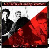 Mr Palfrey's Bootleg Basement: Show #7, April 2013