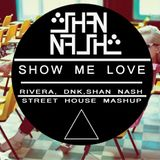 Show Me Love- Robbie Rivera vs DNK  ( Street House Mashup) by Shan Nash