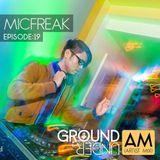 Ground Under:AM - Episode 19 - Micfreak