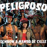 PELIGROSO! Dembow y Mambo de Calle ♛