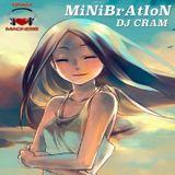 MiNiBraAtion Mix ~ DJ CRAM