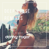 Deep House Remixes by Denny Roger