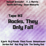 Tape 3: Rocks, They Only Fall